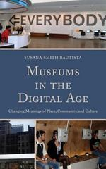 Museums in the Digital Age 1st Edition 9780759124134 0759124132