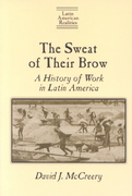 The Sweat of Their Brow: A History of Work in Latin America 0 9780765602084 0765602083