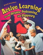 Active Learning Through Drama, Podcasting, and Puppetry 0 9781591584025 1591584027