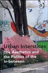 Urban Interstices: The Aesthetics and the Politics of the In-between 1st Edition 9781317003731 131700373X