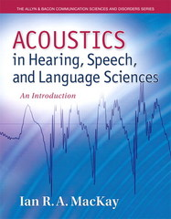 Acoustics in Hearing, Speech and Language Sciences 1st Edition 9780133391077 0133391078