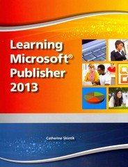 Learning Microsoft Publisher 2013, Student Edition -- CTE/School 1st Edition 9780133148602 0133148602