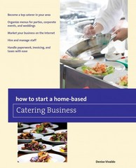 How to Start a Home-Based Catering Business 7th Edition 9780762796410 0762796413