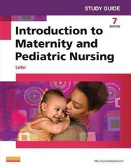 Study Guide for Introduction to Maternity and Pediatric Nursing 7th Edition 9781455772568 1455772569