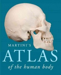 Martini's Atlas of the Human Body 10th Edition 9780321940728 0321940725