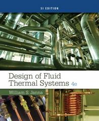 Design of Fluid Thermal Systems, SI Edition 4th Edition 9781305076075 1305076079