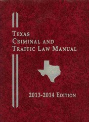 Texas Criminal and Traffic Law Manual 2013-2014 1st Edition 9780769872711 0769872719
