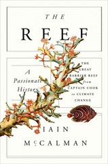 The Reef: A Passionate History: The Great Barrier Reef from Captain Cook to Climate Change 1st Edition 9780374248192 0374248192