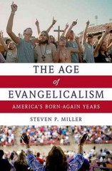 The Age of Evangelicalism 1st Edition 9780199777952 0199777950