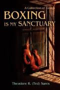 Boxing Is My Sanctuary 0 9780595689927 0595689922