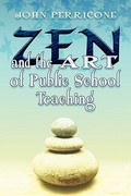 Zen and the Art of Public School Teaching 1st Edition 9781413766486 141376648X