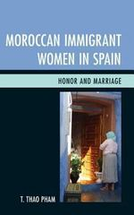 Moroccan Immigrant Women in Spain 1st Edition 9780739183922 0739183923