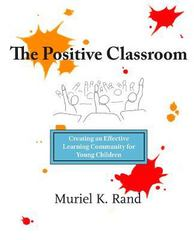 The Positive Classroom 1st Edition 9780988276604 0988276607