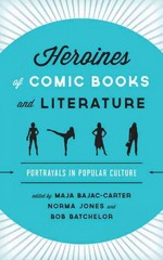 Heroines of Comic Books and Literature 1st Edition 9781442231481 1442231483