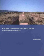 Ecologies, Environments, and Energy Systems in Art of the 1960s And 1970s 1st Edition 9780262026703 0262026708
