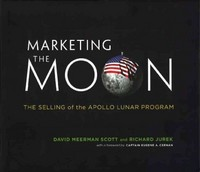 Marketing the Moon - the Selling of the Apollo Lunar Program 1st Edition 9780262026963 0262026961