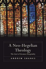 A Neo-Hegelian Theology 1st Edition 9781317187455 1317187458