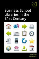 Business School Libraries in the 21st Century 1st Edition 9781317170501 1317170504