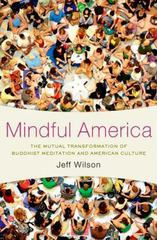 Mindful America: The Mutual Transformation of Buddhist Meditation and American Culture 1st Edition 9780199827824 0199827826