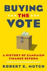 Buying the Vote: A History of Campaign Finance Reform 1st Edition 9780199340019 0199340013