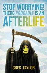 Stop Worrying! There Probably Is an Afterlife 1st Edition 9780987422439 098742243X