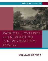 Patriots, Loyalists, and Revolution in New York City, 1775-1776 1st Edition 9780393937305 0393937305