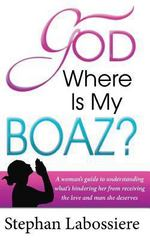 God Where Is My Boaz 1st Edition 9781493684861 1493684868