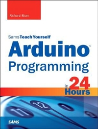 Arduino Programming in 24 Hours, Sams Teach Yourself 1st Edition 9780672337123 0672337126
