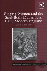 Staging Women and the Soul-Body Dynamic in Early Modern England 1st Edition 9781317050650 1317050657