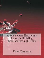A Software Engineer Learns HTML5, Javascript and JQuery 1st Edition 9781493692613 1493692615