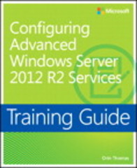 Training Guide Configuring Advanced Windows Server 2012 R2 Services (MCSA) 1st Edition 9780735684713 0735684715