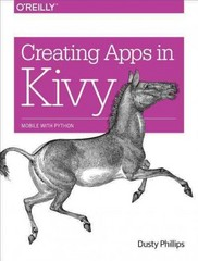 Creating Apps in Kivy 1st Edition 9781491946671 1491946679