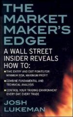 The Market Maker's Edge:  A Wall Street Insider Reveals How to:  Time Entry and Exit Points for Minimum Risk, Maximum Profit; Combine Fundamental and Technical Analysis; Control Your Trading Environment Every Day, Every Trade 1st edition 9780071412742 0071412743