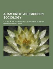 Adam Smith and Modern Sociology; a Study in the Methodology of the Social Sciences 0 9781230222929 1230222928