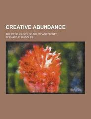 Creative Abundance; the Psychology of Ability and Plenty 0 9781230225944 1230225943