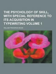 The Psychology of Skill, with Special Reference to Its Acquisition in Typewriting Volume 1 0 9781230333601 1230333606