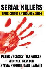 Serial Killers True Crime Anthology 2014 1st Edition 9781494325893 1494325896