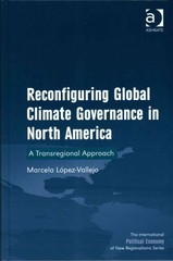 Reconfiguring Global Climate Governance in North America 1st Edition 9781317070429 1317070429