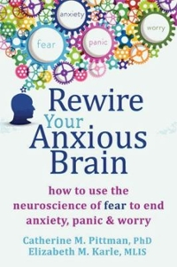 Rewire Your Anxious Brain 1st Edition 9781626251137 1626251134