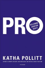 Pro: Reclaiming Abortion Rights 1st Edition 9780312620547 0312620543