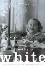 Waking up White, and Finding Myself in the Story of Race 1st Edition 9780991331307 0991331303