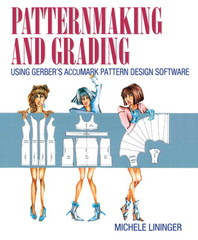 Patternmaking and Grading Using Gerber's AccuMark Pattern Design Software 1st Edition 9780133514360 0133514366