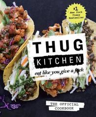 Thug Kitchen: The Official Cookbook 1st Edition 9781623363581 1623363586