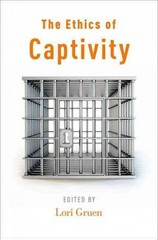 The Ethics of Captivity 1st Edition 9780199978014 0199978018