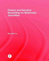 Feature and Narrative Storytelling for Multimedia Journalists 1st Edition 9781317915263 1317915267