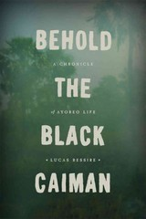 Behold the Black Caiman 1st Edition 9780226175577 022617557X