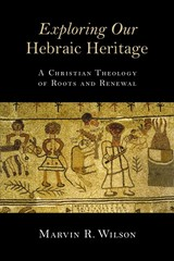 Exploring Our Hebraic Heritage 1st Edition 9780802871459 0802871453