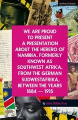 We Are Proud To Present a Presentation About the Herero of Namibia, Formerly Known as Southwest Africa, From the German Sudwestafrika, Between the Years 1884 - 1915 1st Edition 9781472585097 1472585097