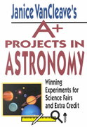 Janice VanCleave's A+ Projects in Astronomy 1st edition 9780471328209 0471328200