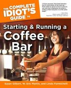 The Complete Idiot's Guide to Starting And Running A Coffeebar 0 9781592574063 1592574068